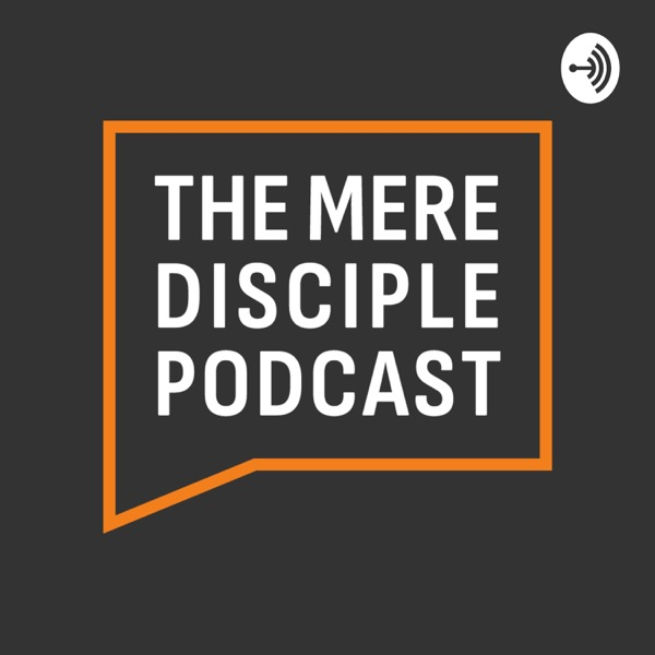 The Mere Disciple Podcast