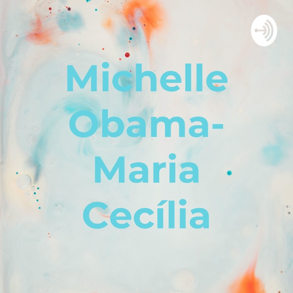 Michelle Obama- Maria Cecília