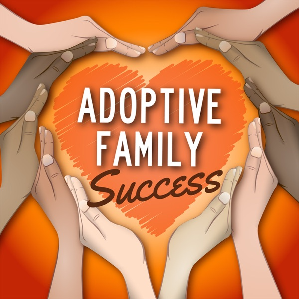 Adoptive Family Success Podcast