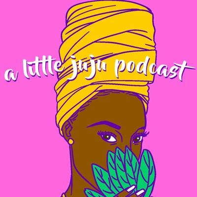 A Little Juju Podcast