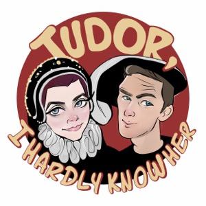 Tudor, I Hardly Know Her
