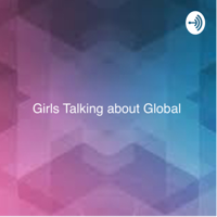 Girls Talking about Global podcast