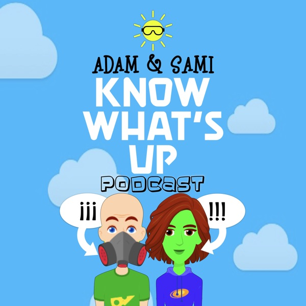Adam & Sami Know What's Up Podcast