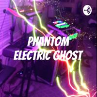 Phantom Electric Ghost podcast