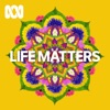 Life Matters - Full program podcast