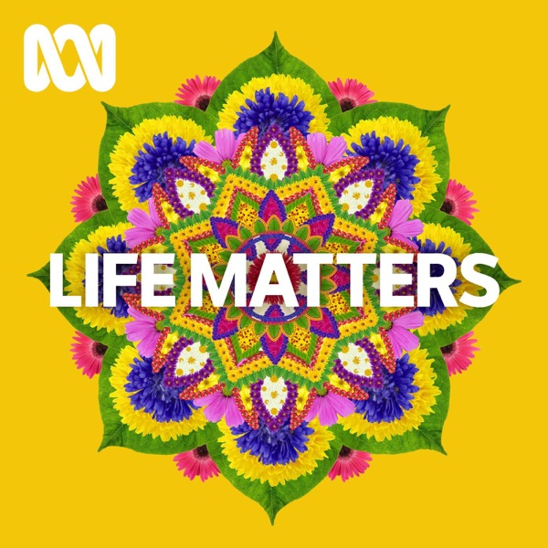 Life Matters - Full program podcast