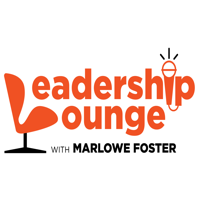 Leadership Lounge with Marlowe Foster podcast