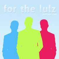 For The Lulz podcast
