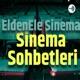 EldenEle Sinema - Sinema Sohbetleri