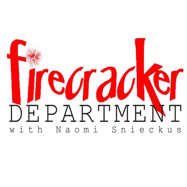Firecracker Department with Naomi Snieckus