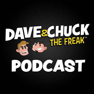Dave & Chuck the Freak Podcast:Dave & Chuck the Freak Podcast