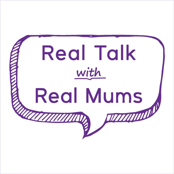 Real Talk with Real Mums