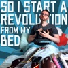 So I Start A Revolution From My Bed artwork