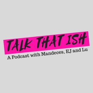 TALK THAT ISH