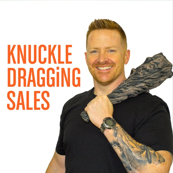 The Knuckle Dragging Sales Podcast