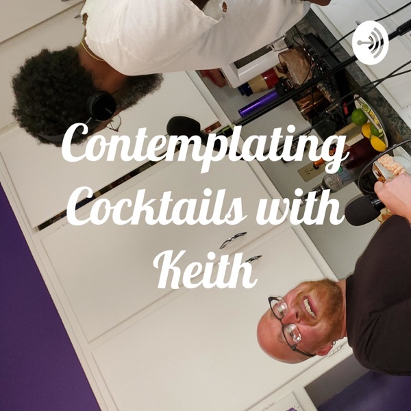 Contemplating Cocktails with Keith