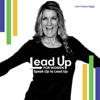 Lead Up for Women: Speak Up to Lead Up podcast