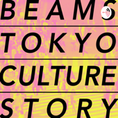 BEAMS TOKYO CULTURE STORY Podcast