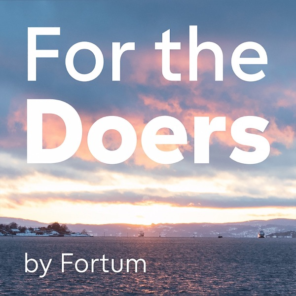 ForTheDoers By Fortum - Podcast