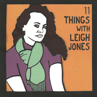 11 Things with Leigh Jones podcast