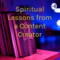 Spiritual Lessons from a Content Creator podcast
