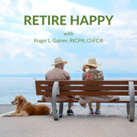 Retire Happy with Roger Gainer podcast