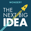 The Next Big Idea - Wondery