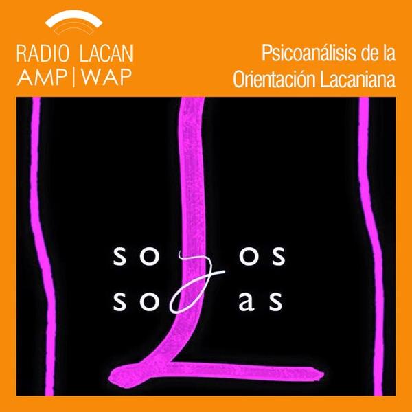 RadioLacan.com | Comentarios de las XXIVº Jornadas de la EOL: Solos y Solas. Lo que dice y hace el psicoanálisis