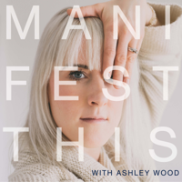 MANIFEST THIS with Ashley Wood podcast