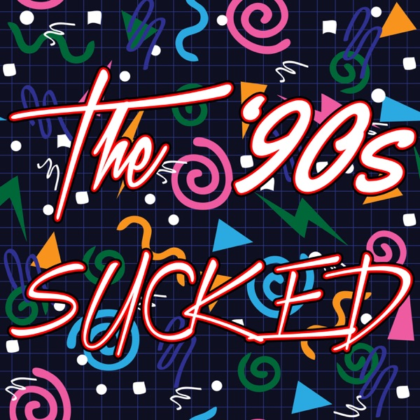 The '90s Sucked