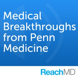 Medical Breakthroughs from Penn Medicine on Apple Podcasts