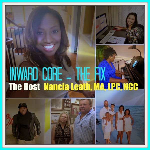 Inward Core - THE FIX, The Host Nancia Leath, MA LPC NCC CPCS