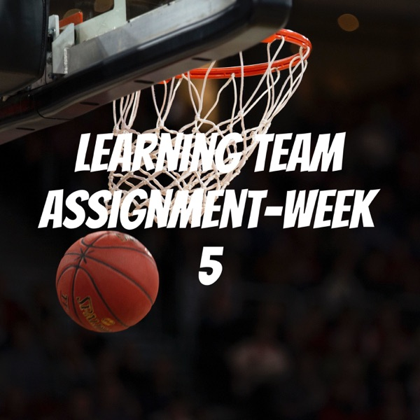 Learning Team Assignment-Week 5