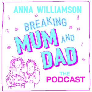Breaking Mum & Dad: The Podcast