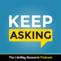 Keep Asking - The LifeWay Research Podcast podcast
