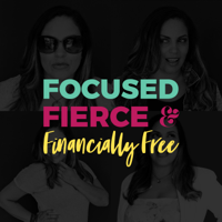 Focused, Fierce, and Financially Free podcast
