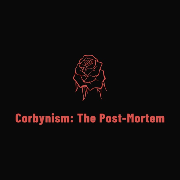 Corbynism: The Post-Mortem