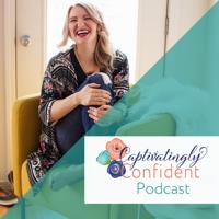 Captivatingly Confident Podcast podcast