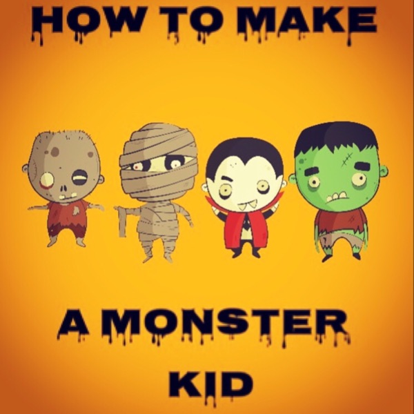 How to Make A Monster Kid