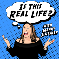 Is This Real Life? With Mandy Slutsker podcast