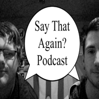 Say That Again? Podcast podcast