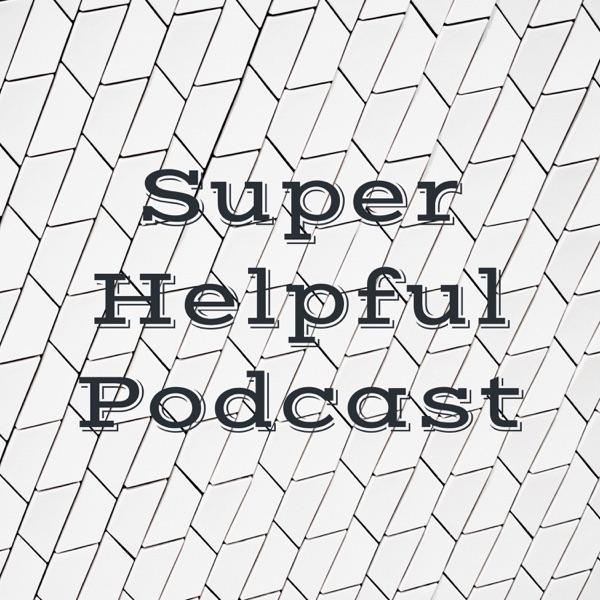 Super Helpful Podcast