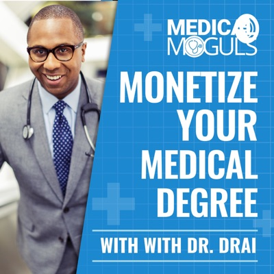Monetize Your Medical Degree with Dr. Drai