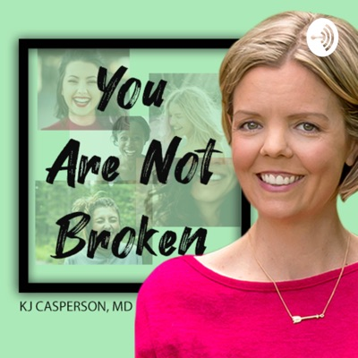 You Are Not Broken:KJ Casperson, MD