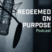 Redeemed on Purpose Podcast podcast