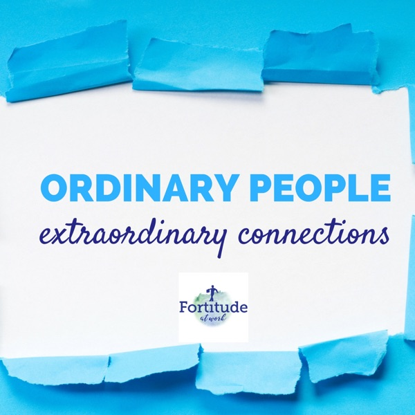 Ordinary People, Extraordinary Connections Podcast