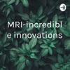 MRI-incredible innovations