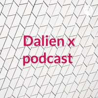 Dalien x podcast podcast