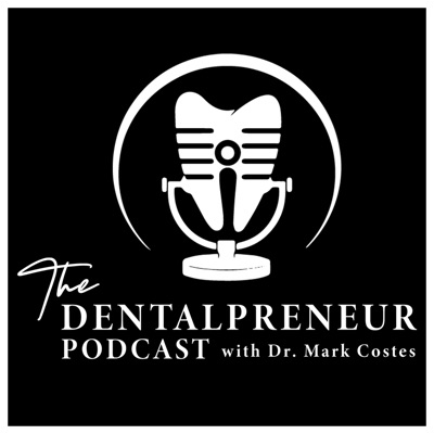 The Dentalpreneur Podcast w/ Dr. Mark Costes