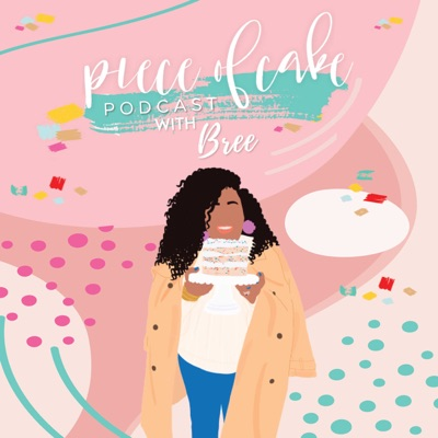 Piece of Cake Podcast with Bree